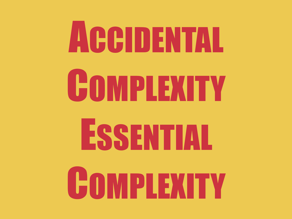 ACCIDENTAL COMPLEXITY ESSENTIAL COMPLEXITY