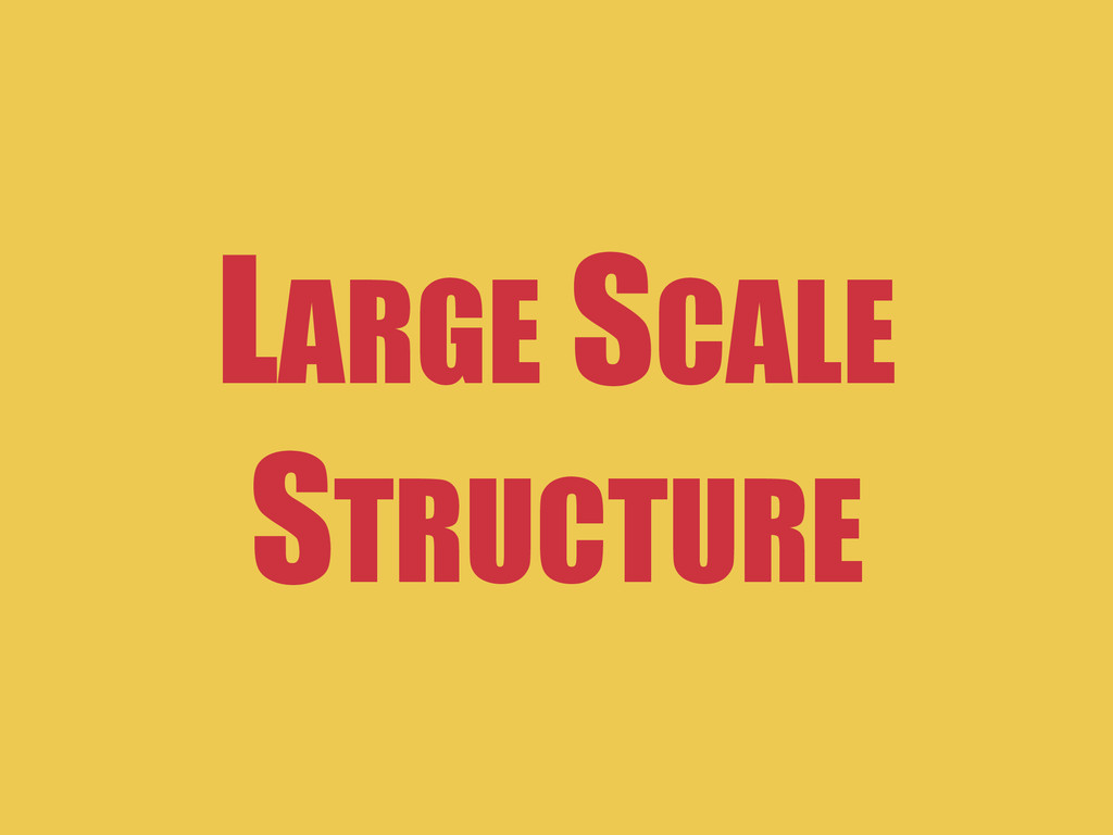 LARGE SCALE STRUCTURE