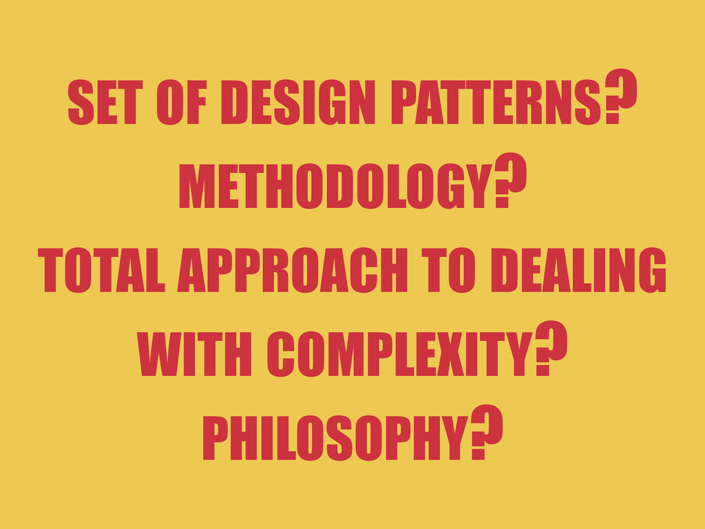SET OF DESIGN PATTERNS? METHODOLOGY? TOTAL APPR...