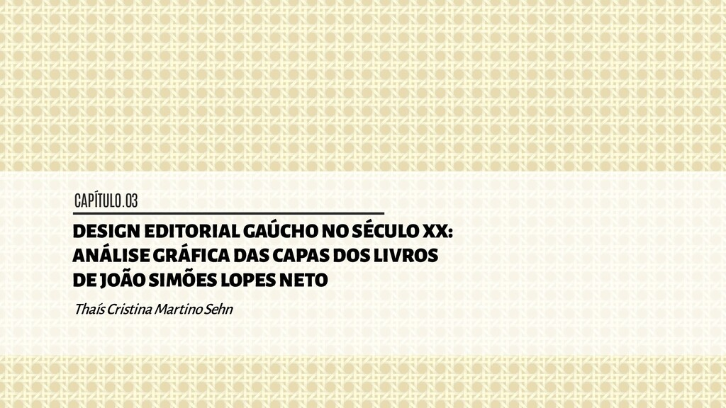CAPÍTULO.03 DESIGN EDITORIAL GAÚCHO NO SÉCULO X...