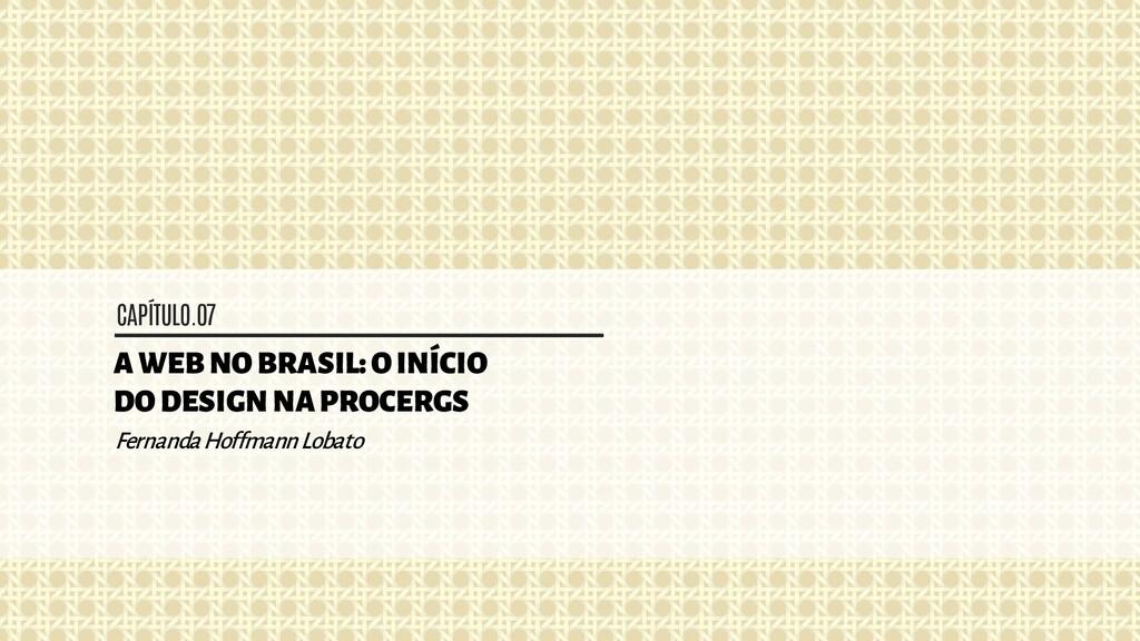 CAPÍTULO.07 A WEB NO BRASIL: O INÍCIO DO DESIGN...