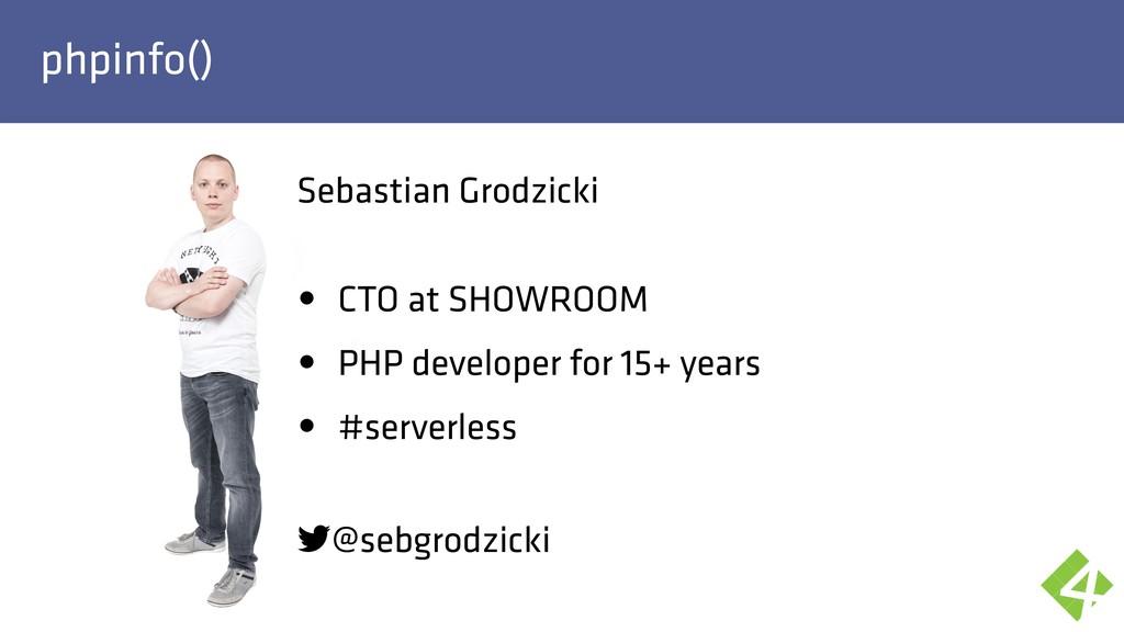 phpinfo() Sebastian Grodzicki • CTO at SHOWROO...