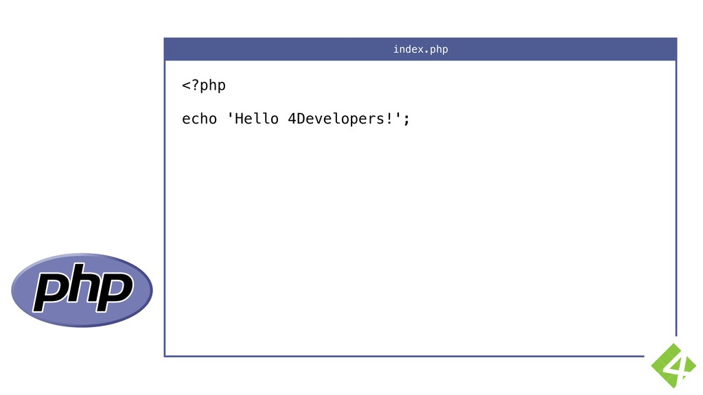 <?php  echo 'Hello 4Developers!'; index.php