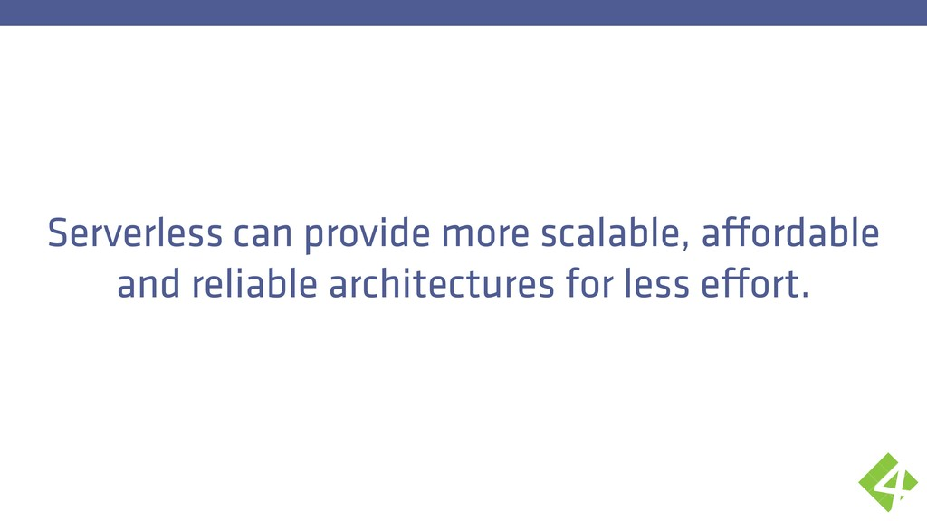 Serverless can provide more scalable, affordabl...