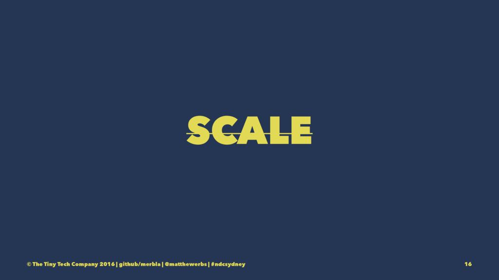 SCALE © The Tiny Tech Company 2016 | github/mer...