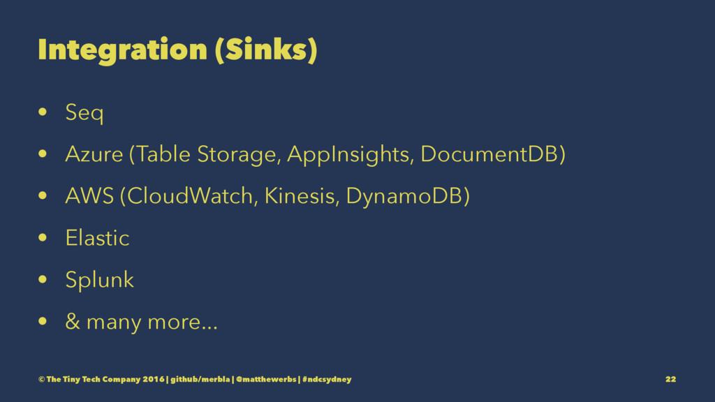 Integration (Sinks) • Seq • Azure (Table Storag...