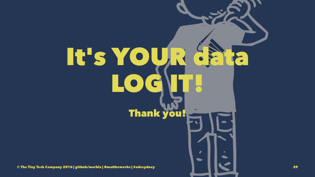 It's YOUR data LOG IT! Thank you! © The Tiny Te...