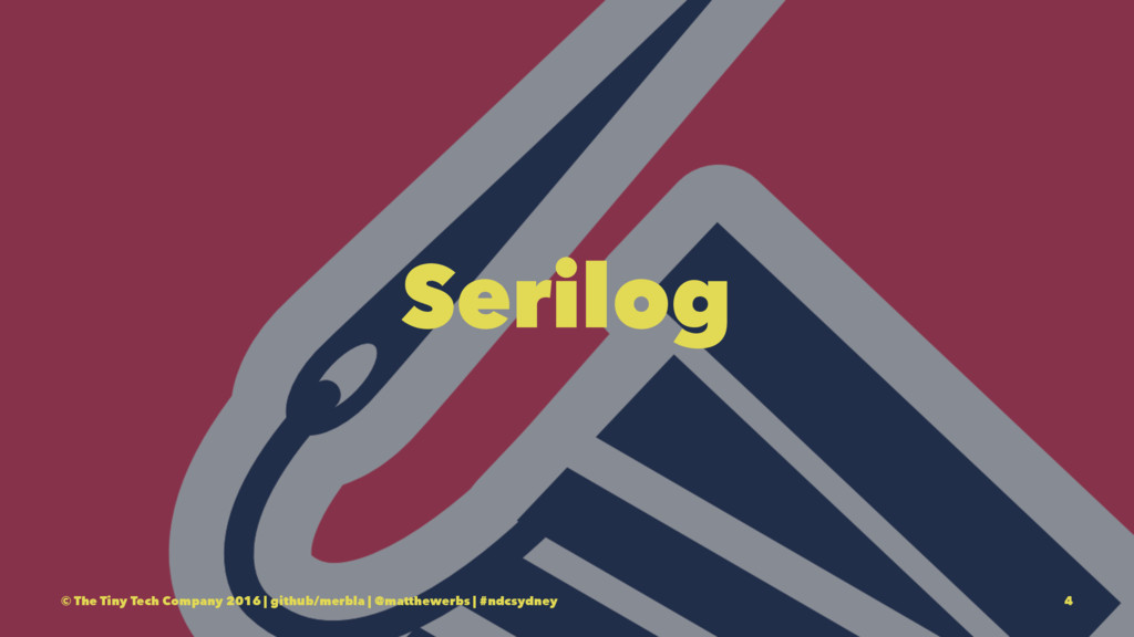Serilog © The Tiny Tech Company 2016 | github/m...