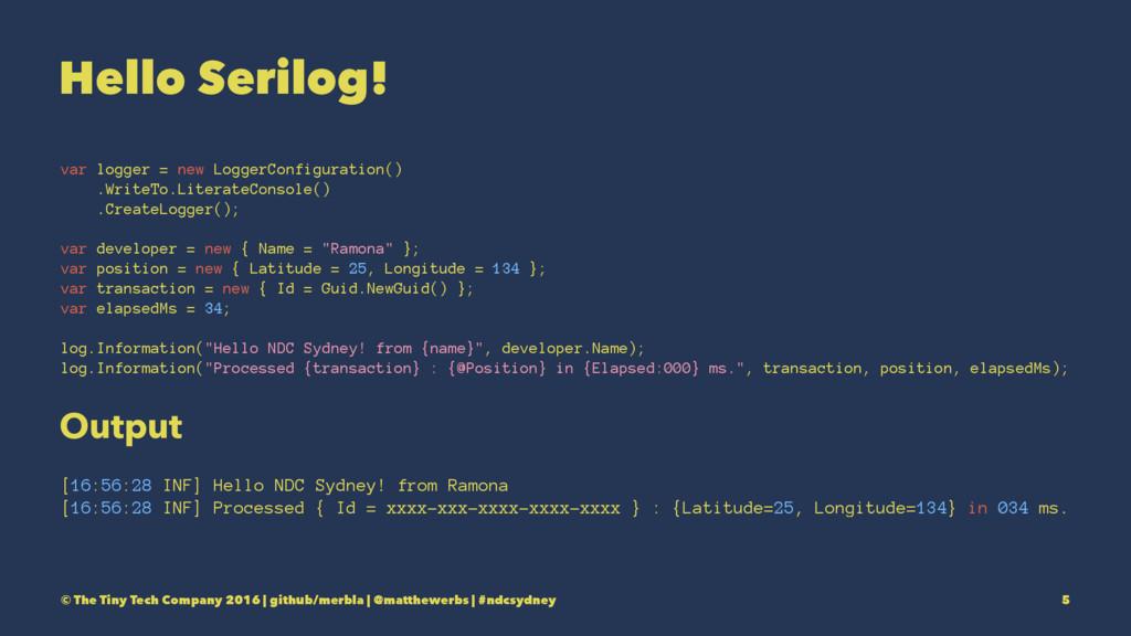 Hello Serilog! var logger = new LoggerConfigura...