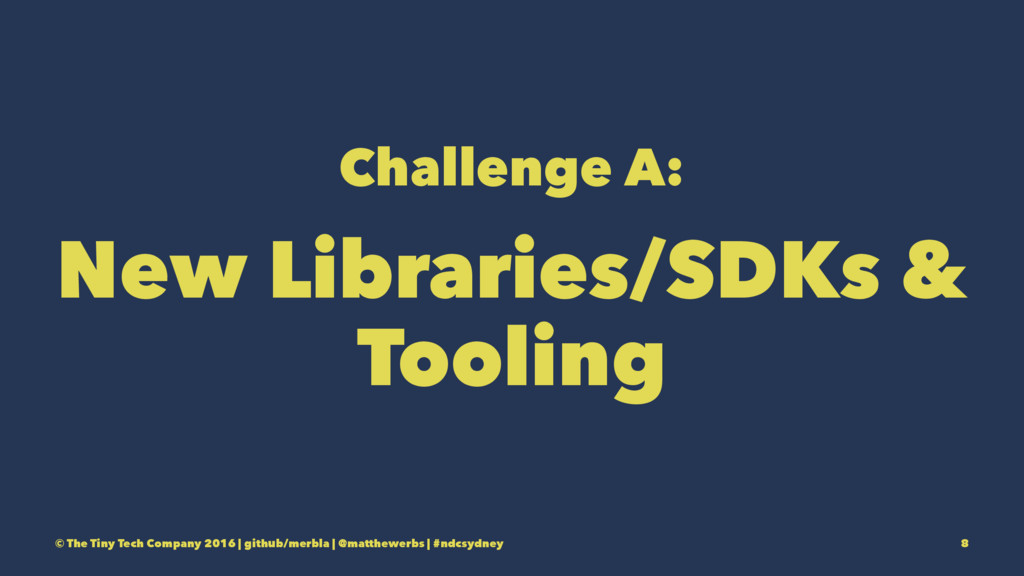 Challenge A: New Libraries/SDKs & Tooling © The...