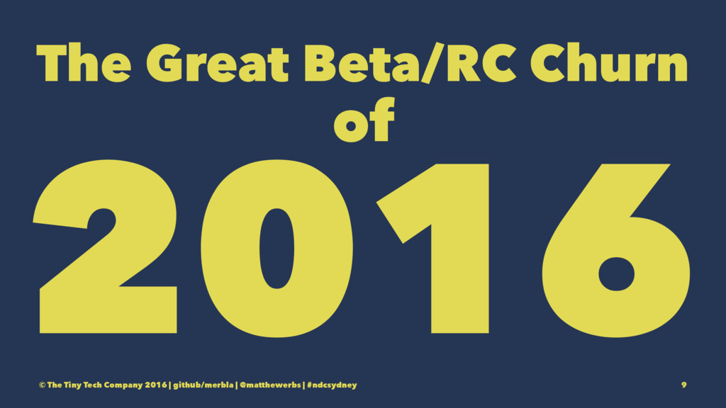 The Great Beta/RC Churn of 2016 © The Tiny Tech...