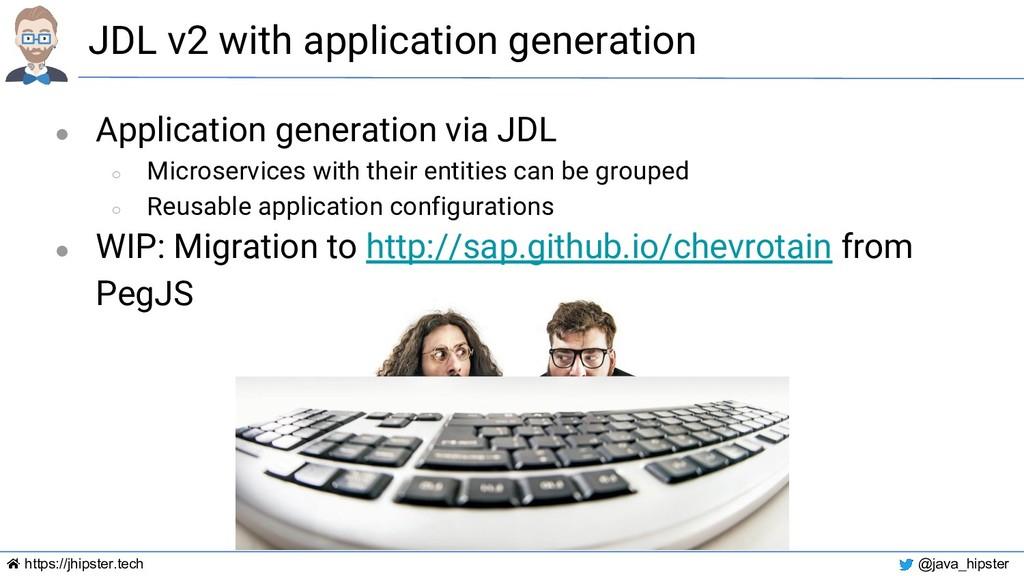 https://jhipster.tech @java_hipster JDL v2 with...