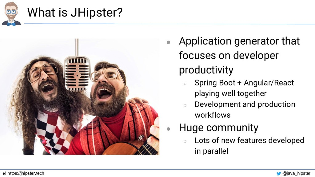 https://jhipster.tech @java_hipster What is JHi...