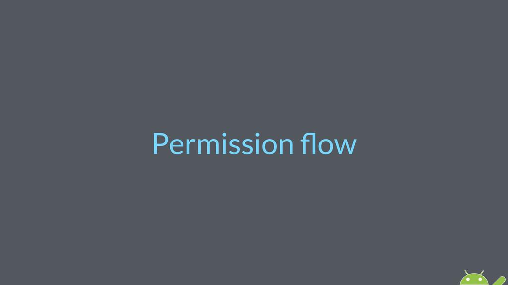 Permission flow