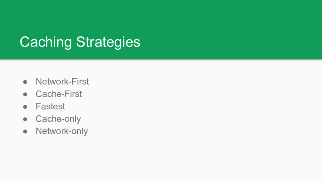 Caching Strategies ● Network-First ● Cache-Firs...