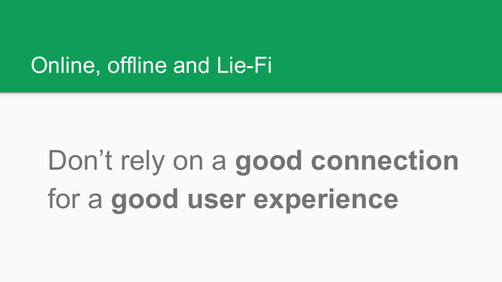Online, offline and Lie-Fi Don't rely on a good...