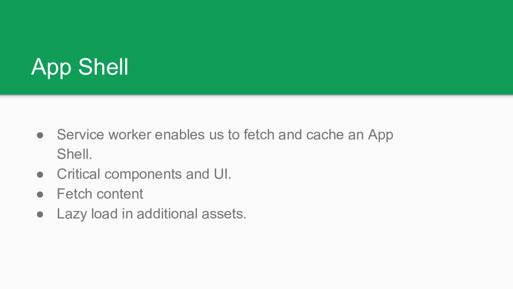 App Shell ● Service worker enables us to fetch ...