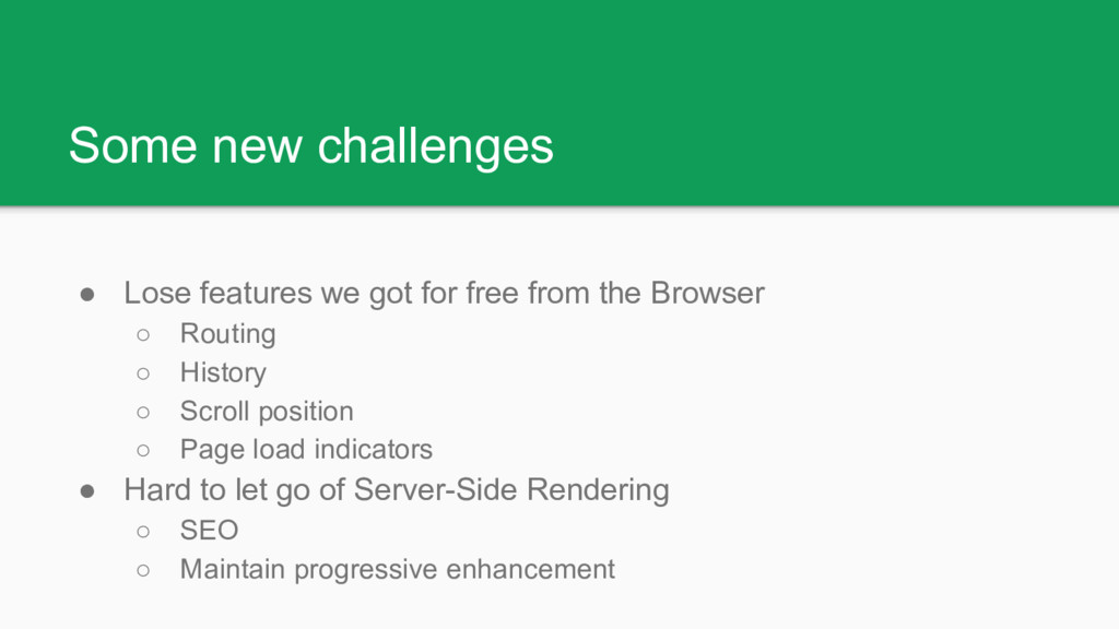 Some new challenges ● Lose features we got for ...