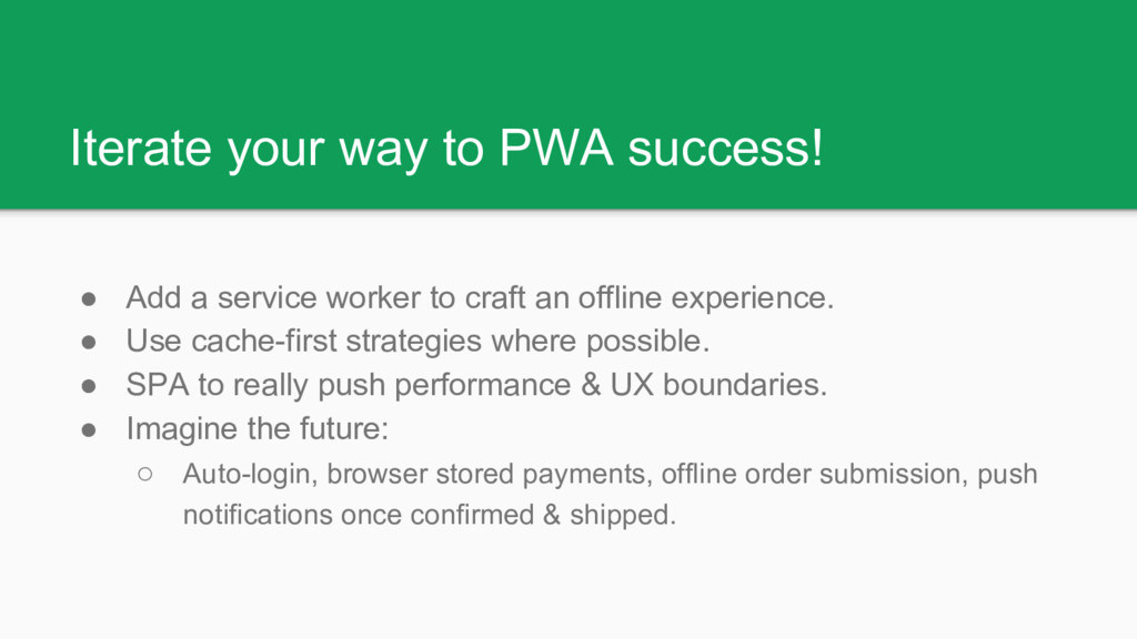 Iterate your way to PWA success! ● Add a servic...