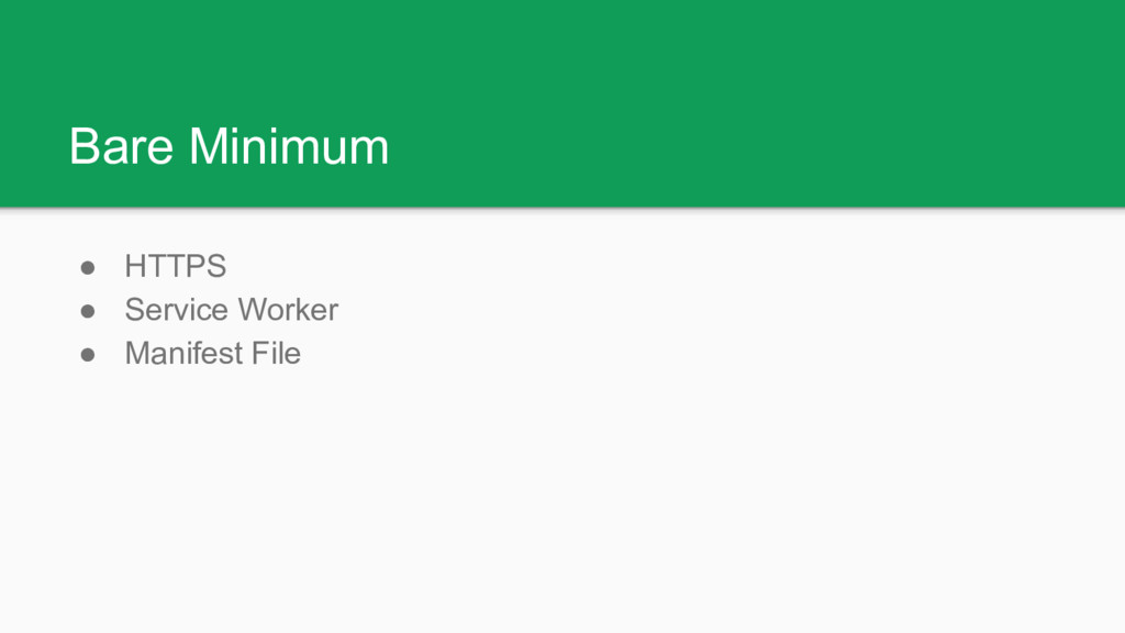Bare Minimum ● HTTPS ● Service Worker ● Manifes...