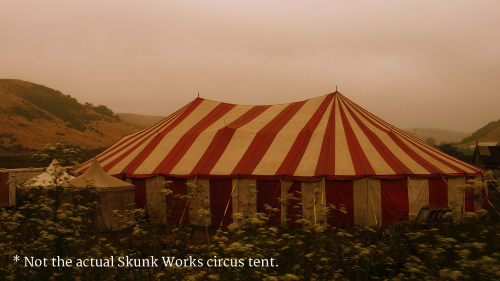 * Not the actual Skunk Works circus tent.