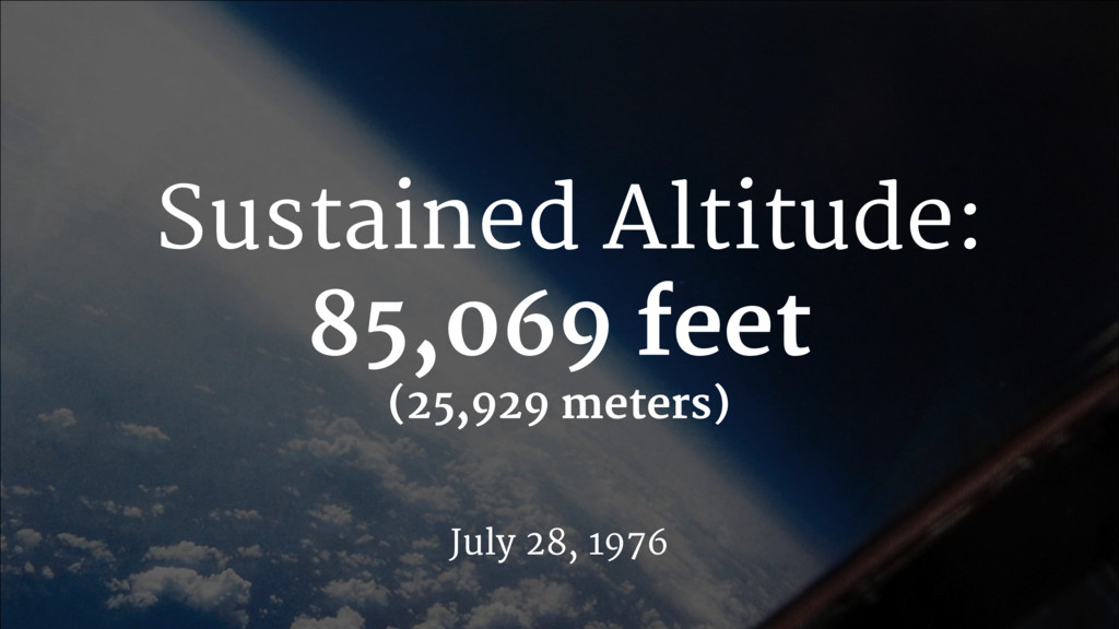 Sustained Altitude: 85,069 feet July 28, 1976 (...
