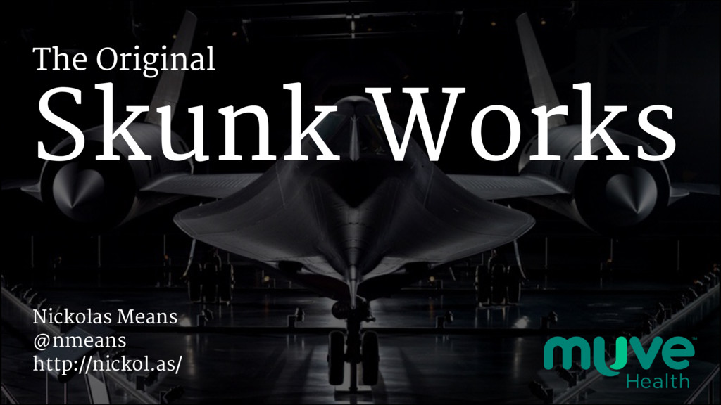 Skunk Works The Original Nickolas Means @nmeans...