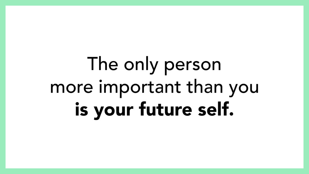 The only person more important than you is your...
