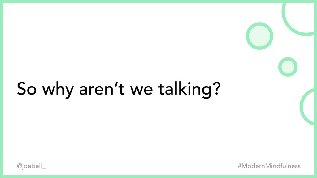 So why aren't we talking? #ModernMindfulness @j...