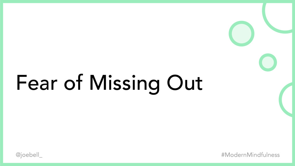 #ModernMindfulness @joebell_ Fear of Missing Out