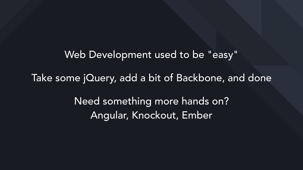 "Web Development used to be ""easy"" Take some jQu..."