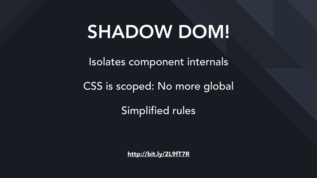 SHADOW DOM! Isolates component internals CSS is...