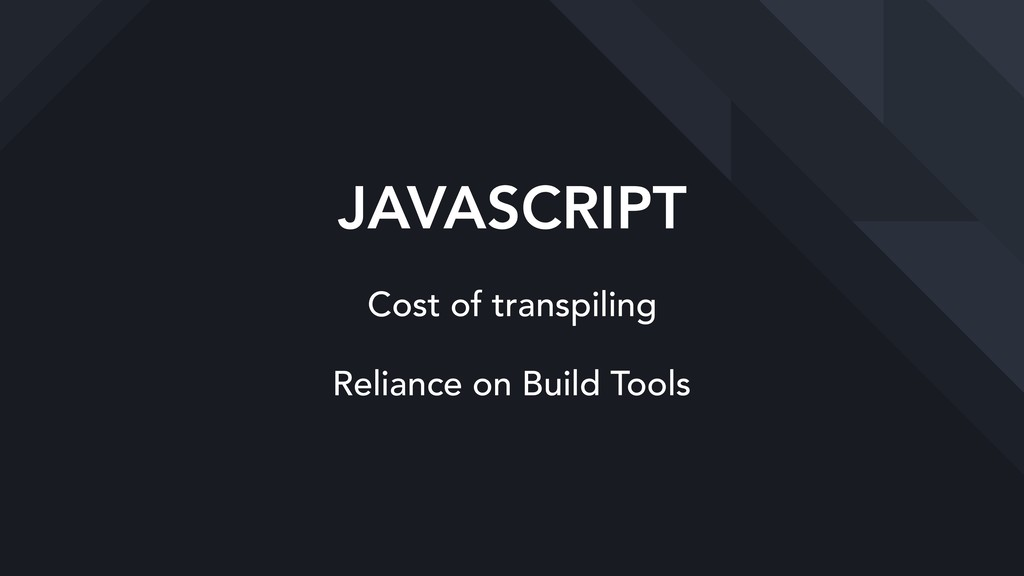 JAVASCRIPT Cost of transpiling Reliance on Buil...