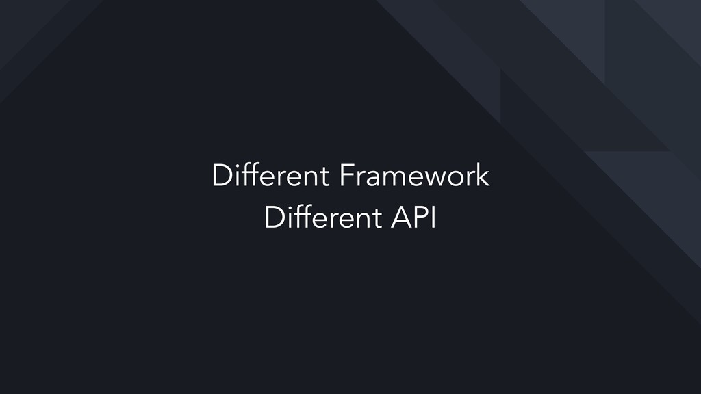 Different Framework Different API
