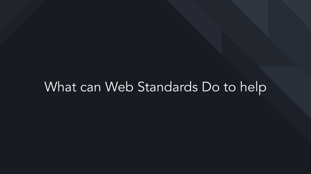 What can Web Standards Do to help