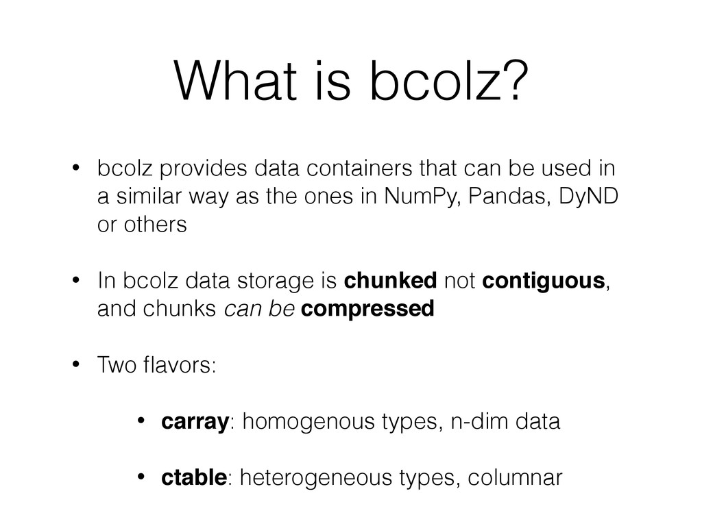 What is bcolz? • bcolz provides data containers...