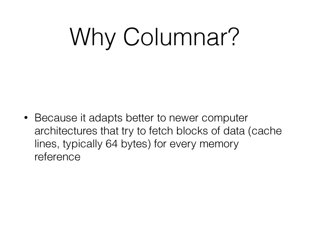 Why Columnar? • Because it adapts better to new...