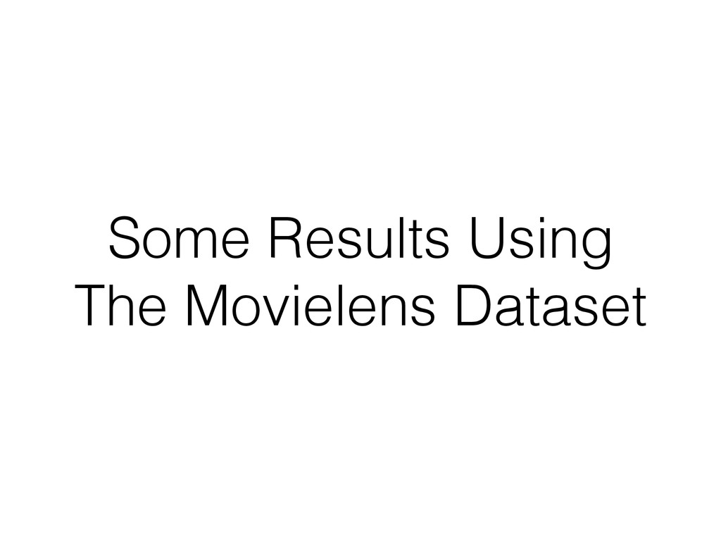 Some Results Using The Movielens Dataset