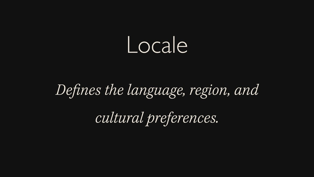 Defines the language, region, and cultural prefe...