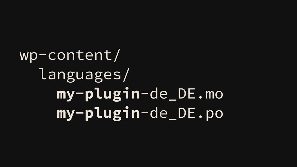 wp-content/ languages/ my-plugin-de_DE.mo my-pl...