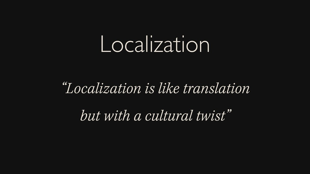 """Localization is like translation but with a cu..."