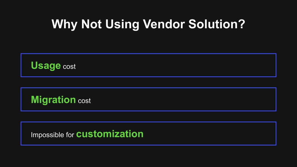 Why Not Using Vendor Solution? Usage cost Impos...
