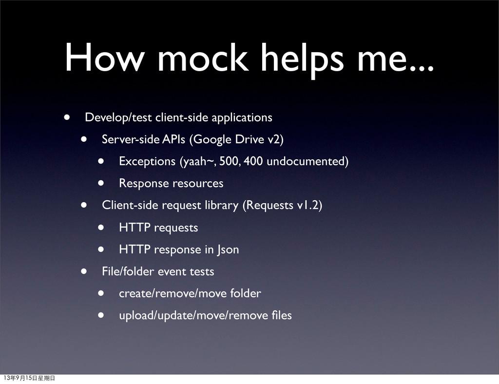 How mock helps me... • Develop/test client-side...