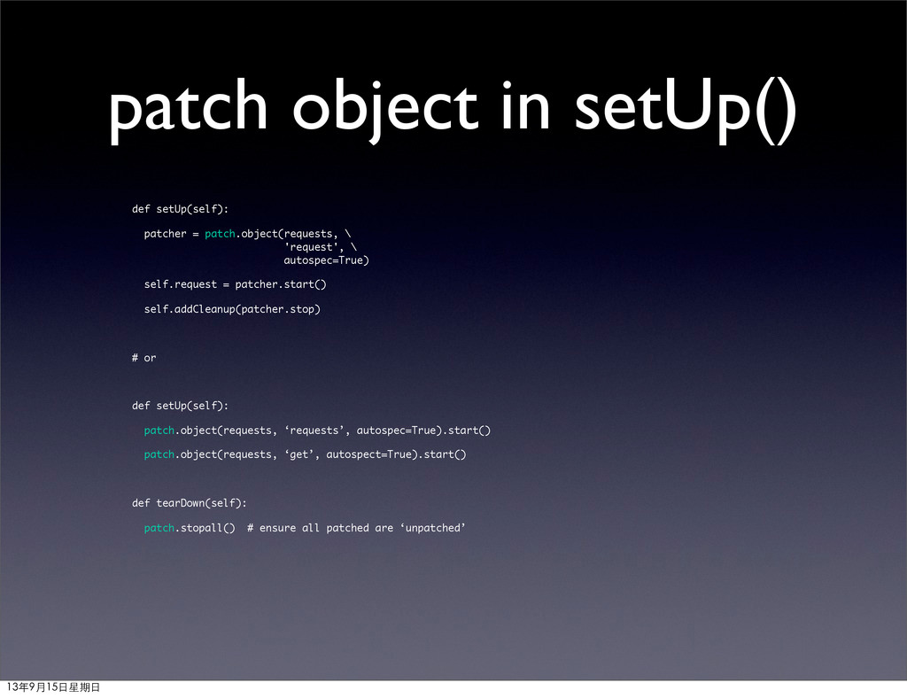 patch object in setUp() def setUp(self): patche...