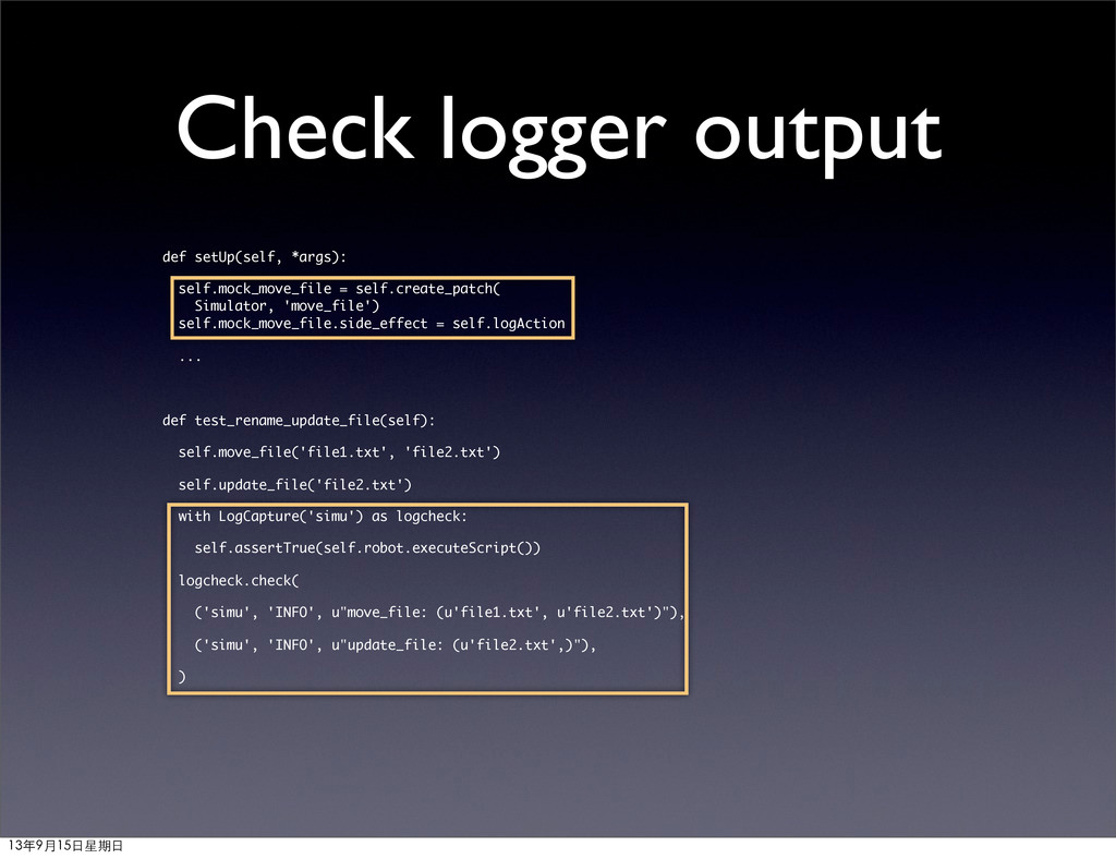 Check logger output def setUp(self, *args): sel...
