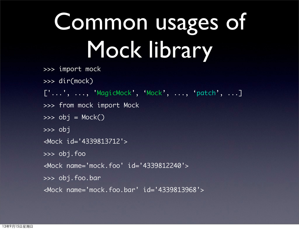 Common usages of Mock library >>> import mock >...