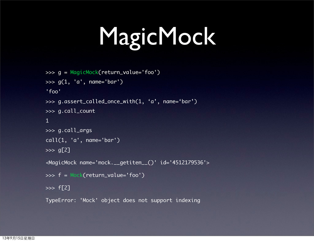 MagicMock >>> g = MagicMock(return_value='foo')...