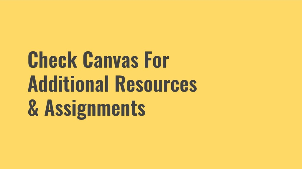 Check Canvas For Additional Resources & Assignm...