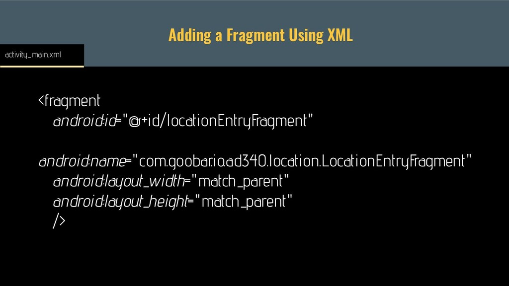Adding a Fragment Using XML <fragment android:i...