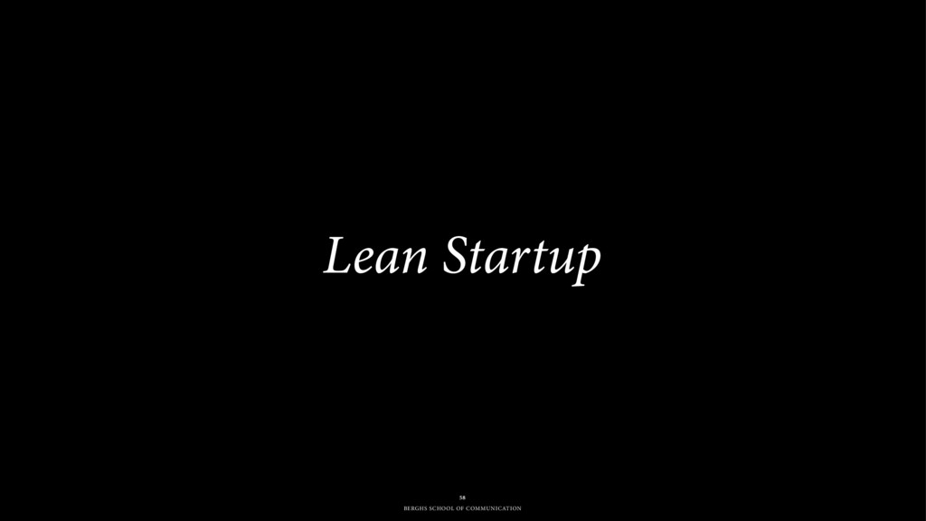 BERGHS SCHOOL OF COMMUNICATION Lean Startup 58